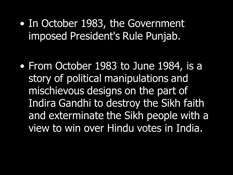In October 1983, the Government imposed President's Rule Punjab. From October 1983 to June 1984, is a story of political manipulations and mischievous