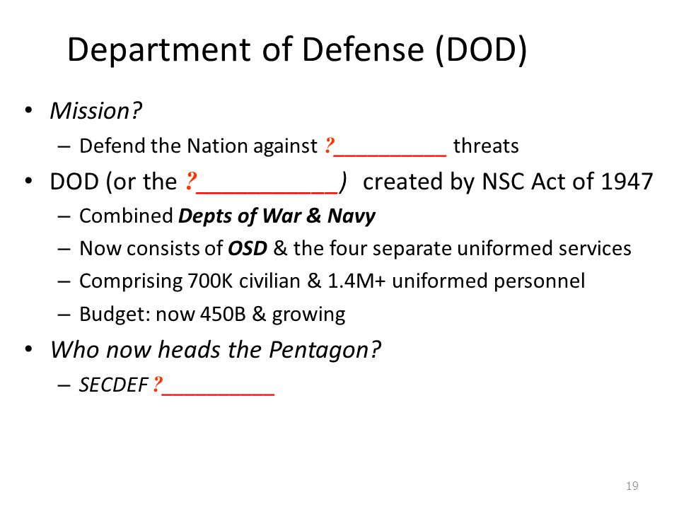 Department of Defense (DOD) Mission? – Defend the Nation against ? __________ threats DOD (or the ? ___________) created by NSC Act of 1947 – Combined