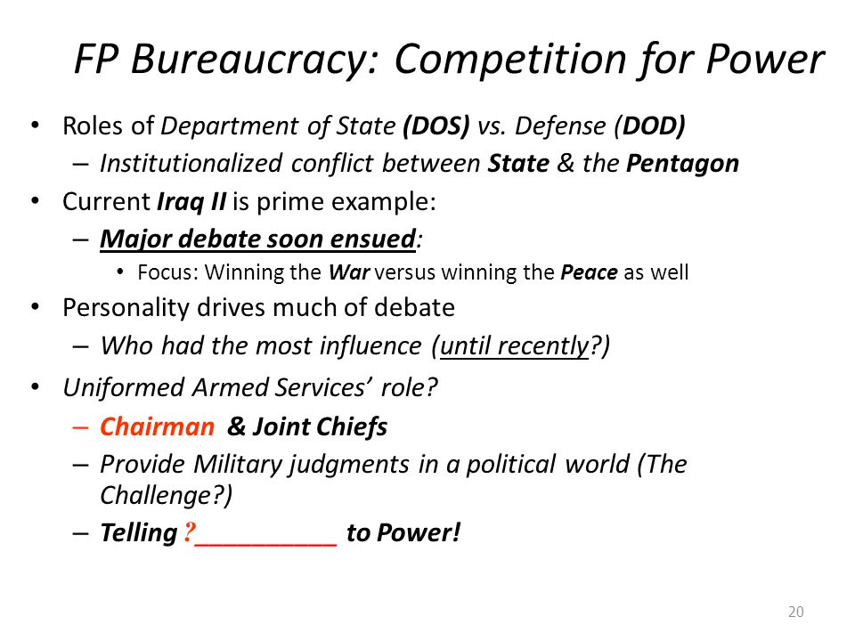 FP Bureaucracy: Competition for Power Roles of Department of State (DOS) vs. Defense (DOD) – Institutionalized conflict between State & the Pentagon C