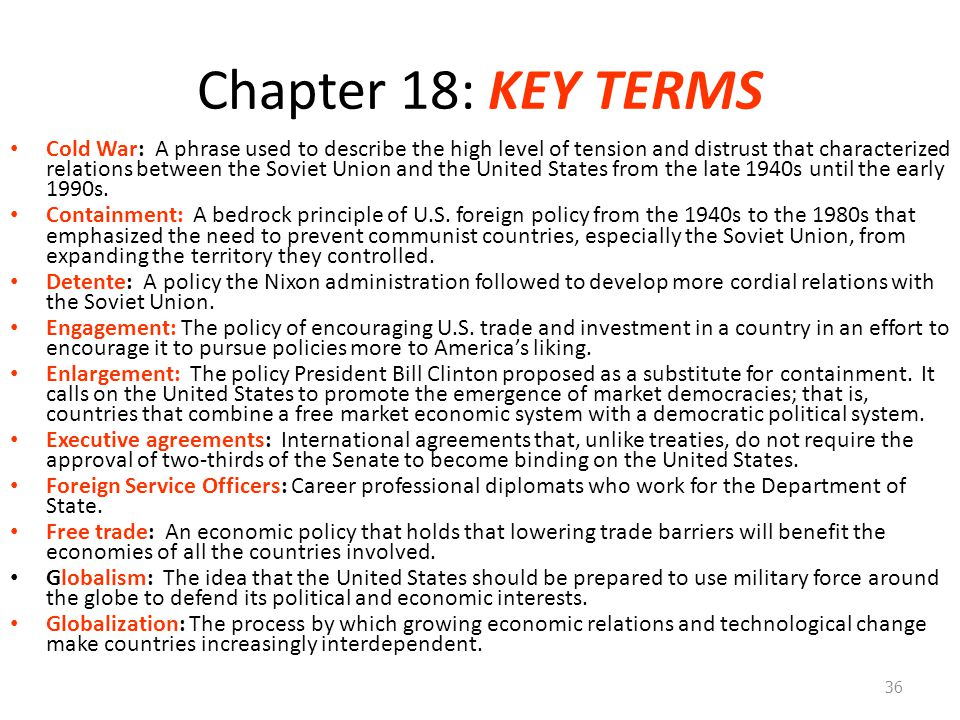 Chapter 18: KEY TERMS Cold War: A phrase used to describe the high level of tension and distrust that characterized relations between the Soviet Union and the United States from the late 1940s until the early 1990s.