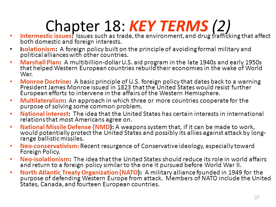 Chapter 18: KEY TERMS (2) Intermestic issues: Issues such as trade, the environment, and drug trafficking that affect both domestic and foreign intere