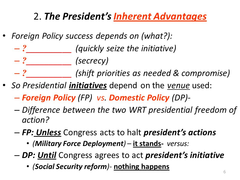 2.The President's Inherent Advantages Foreign Policy success depends on (what?): – .