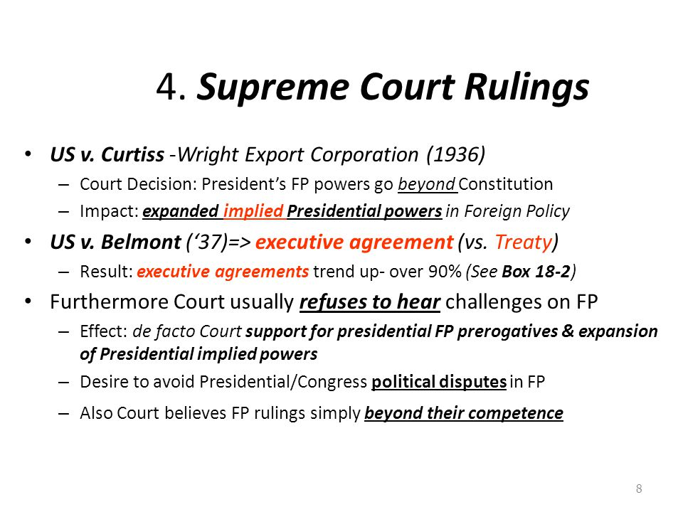 4. Supreme Court Rulings US v. Curtiss -Wright Export Corporation (1936) – Court Decision: President's FP powers go beyond Constitution – Impact: expa