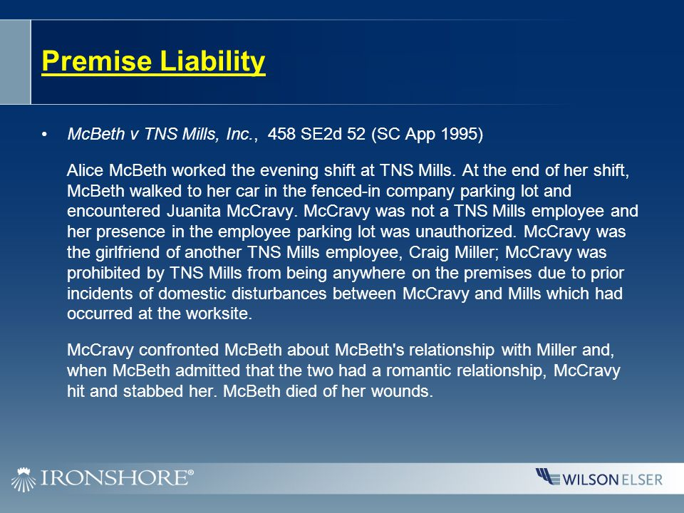 Premise Liability McBeth v TNS Mills, Inc., 458 SE2d 52 (SC App 1995) Alice McBeth worked the evening shift at TNS Mills. At the end of her shift, McB