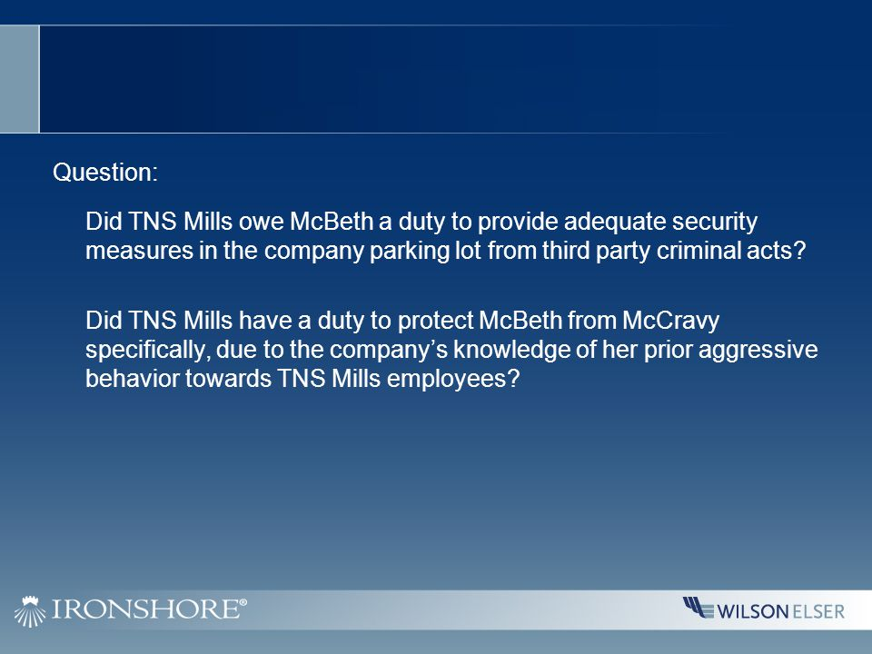 Question: Did TNS Mills owe McBeth a duty to provide adequate security measures in the company parking lot from third party criminal acts? Did TNS Mil
