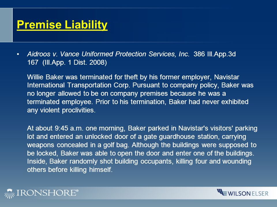 Premise Liability Aidroos v. Vance Uniformed Protection Services, Inc. 386 Ill.App.3d 167 (Ill.App. 1 Dist. 2008) Willie Baker was terminated for thef