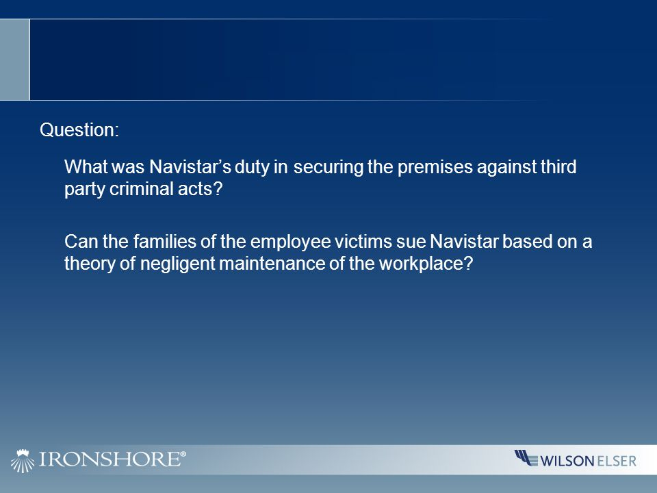 Question: What was Navistar's duty in securing the premises against third party criminal acts.