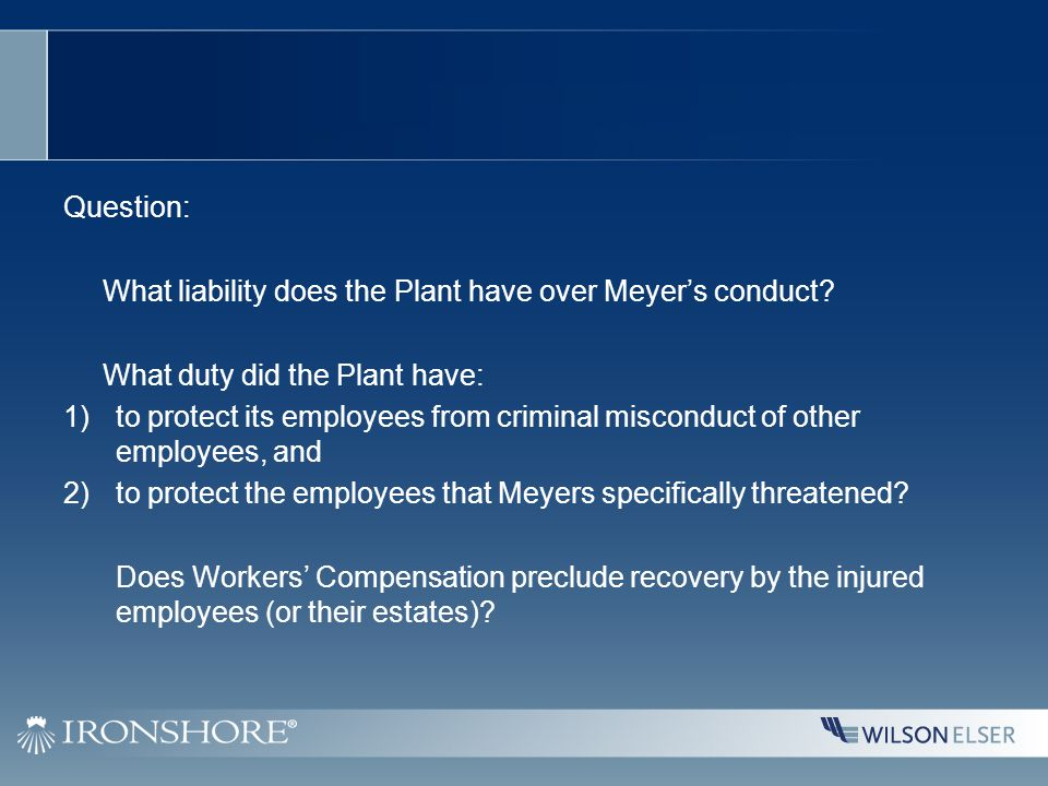 Question: What liability does the Plant have over Meyer's conduct.