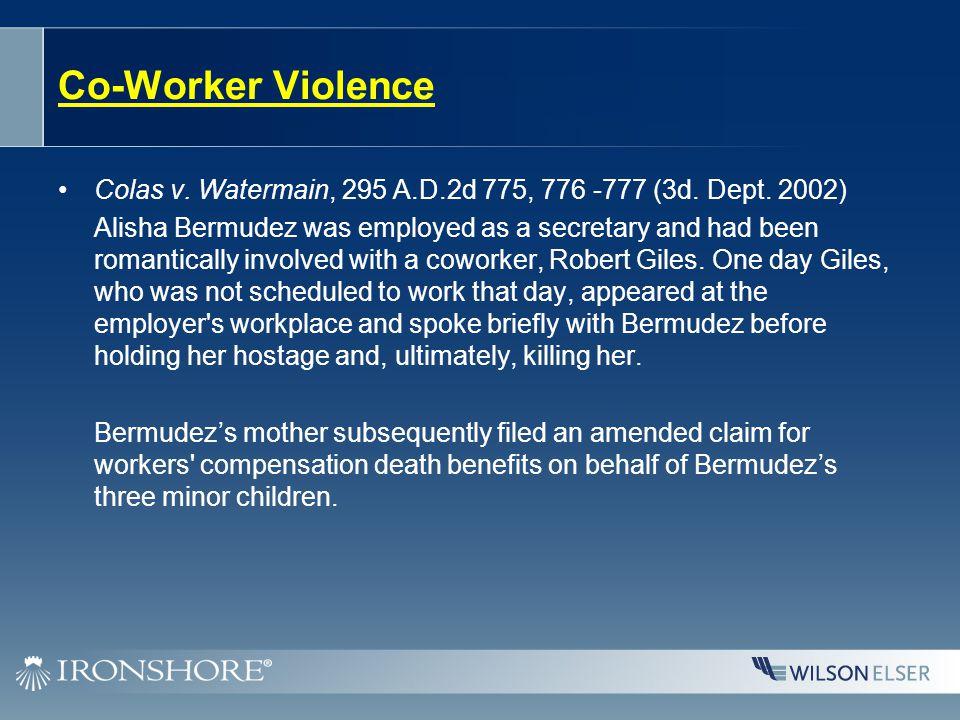 Co-Worker Violence Colas v. Watermain, 295 A.D.2d 775, 776 -777 (3d.