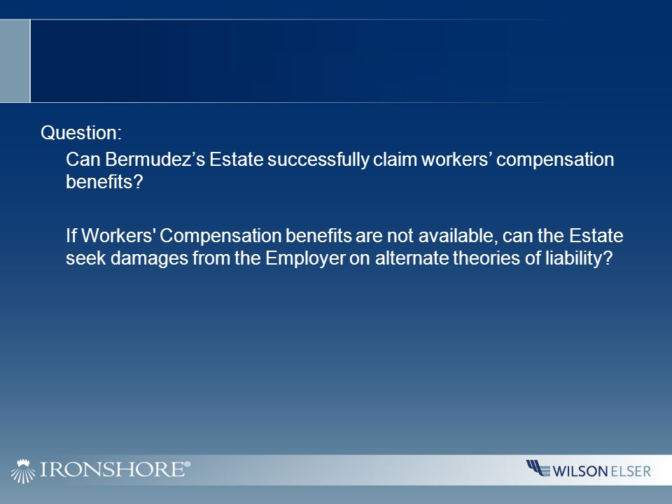 Question: Can Bermudez's Estate successfully claim workers' compensation benefits.