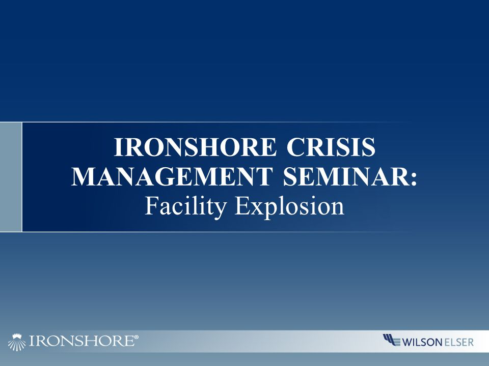 IRONSHORE CRISIS MANAGEMENT SEMINAR: Facility Explosion
