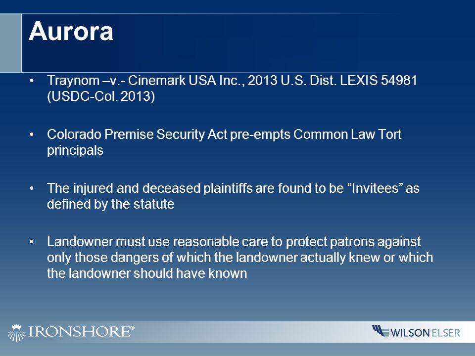 Aurora Traynom –v.- Cinemark USA Inc., 2013 U.S. Dist. LEXIS 54981 (USDC-Col. 2013) Colorado Premise Security Act pre-empts Common Law Tort principals