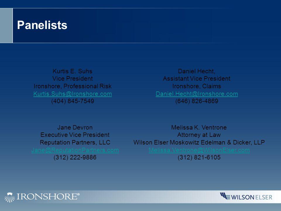 Panelists Kurtis E. Suhs Vice President Ironshore, Professional Risk Kurtis.Suhs@Ironshore.com (404) 845-7549 Daniel Hecht, Assistant Vice President I