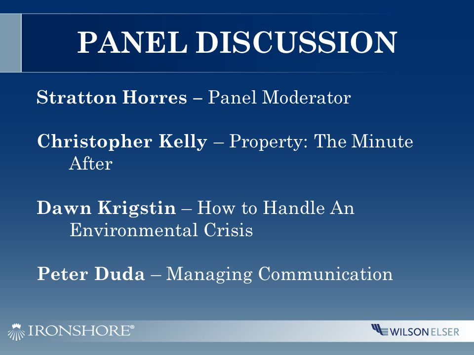 PANEL DISCUSSION Stratton Horres – Panel Moderator Christopher Kelly – Property: The Minute After Dawn Krigstin – How to Handle An Environmental Crisis Peter Duda – Managing Communication