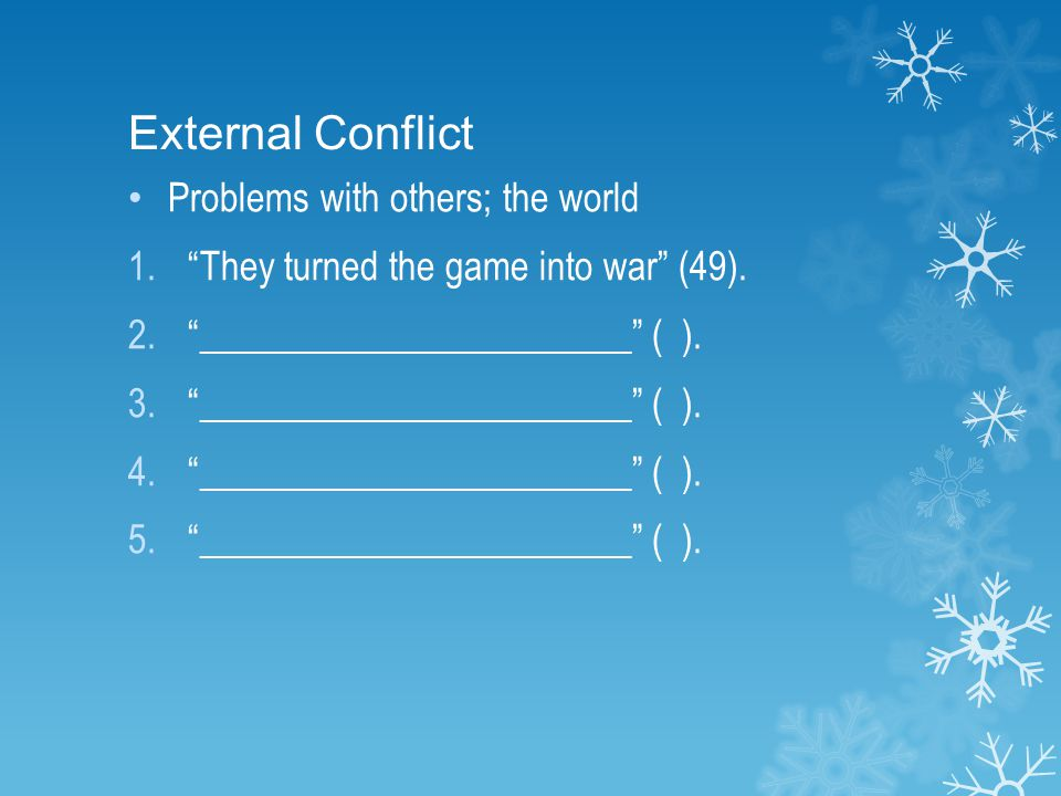 "External Conflict Problems with others; the world 1.""They turned the game into war"" (49). 2.""_______________________"" ( ). 3.""_______________________"""