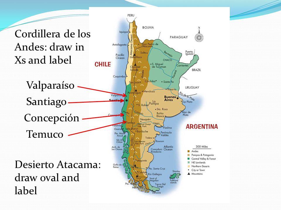 Santiago Valparaíso Concepción Temuco Cordillera de los Andes: draw in Xs and label Desierto Atacama: draw oval and label