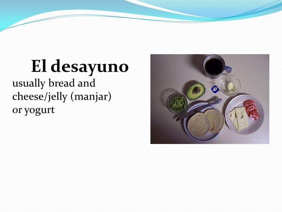 El desayuno usually bread and cheese/jelly (manjar) or yogurt