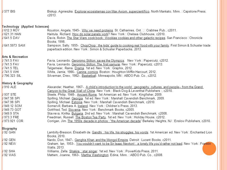 J 577 BISBiskup, Agnieszka. Explorar ecosistemas con Max Axiom, supercientífico. North Mankato, Minn. : Capstone Press, c2013. Technology (Applied Sci