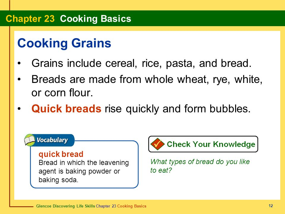 Glencoe Discovering Life Skills Chapter 23 Cooking Basics Chapter 23 Cooking Basics 12 Cooking Grains Grains include cereal, rice, pasta, and bread. B