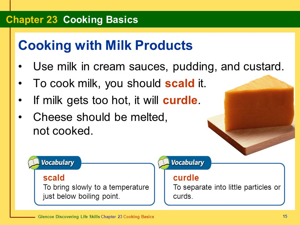 Glencoe Discovering Life Skills Chapter 23 Cooking Basics Chapter 23 Cooking Basics 15 Cooking with Milk Products Use milk in cream sauces, pudding, a