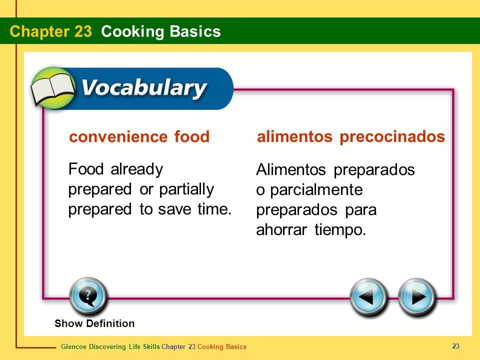 Glencoe Discovering Life Skills Chapter 23 Cooking Basics Chapter 23 Cooking Basics 23 convenience food alimentos precocinados Food already prepared o
