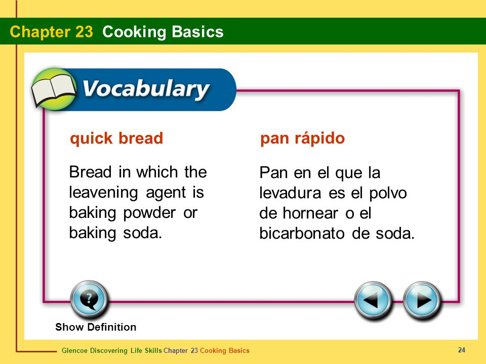 Glencoe Discovering Life Skills Chapter 23 Cooking Basics Chapter 23 Cooking Basics 24 quick bread pan rápido Bread in which the leavening agent is ba