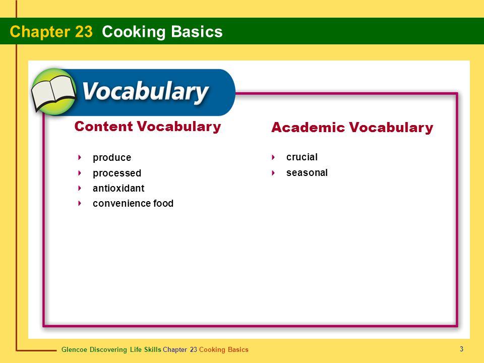 Glencoe Discovering Life Skills Chapter 23 Cooking Basics Chapter 23 Cooking Basics 3 Content Vocabulary produce processed antioxidant convenience food Academic Vocabulary crucial seasonal