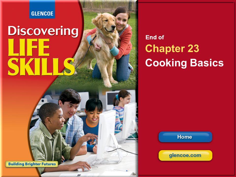 Glencoe Discovering Life Skills Chapter 23 Cooking Basics Chapter 23 Cooking Basics 37 End of Chapter 23 Cooking Basics