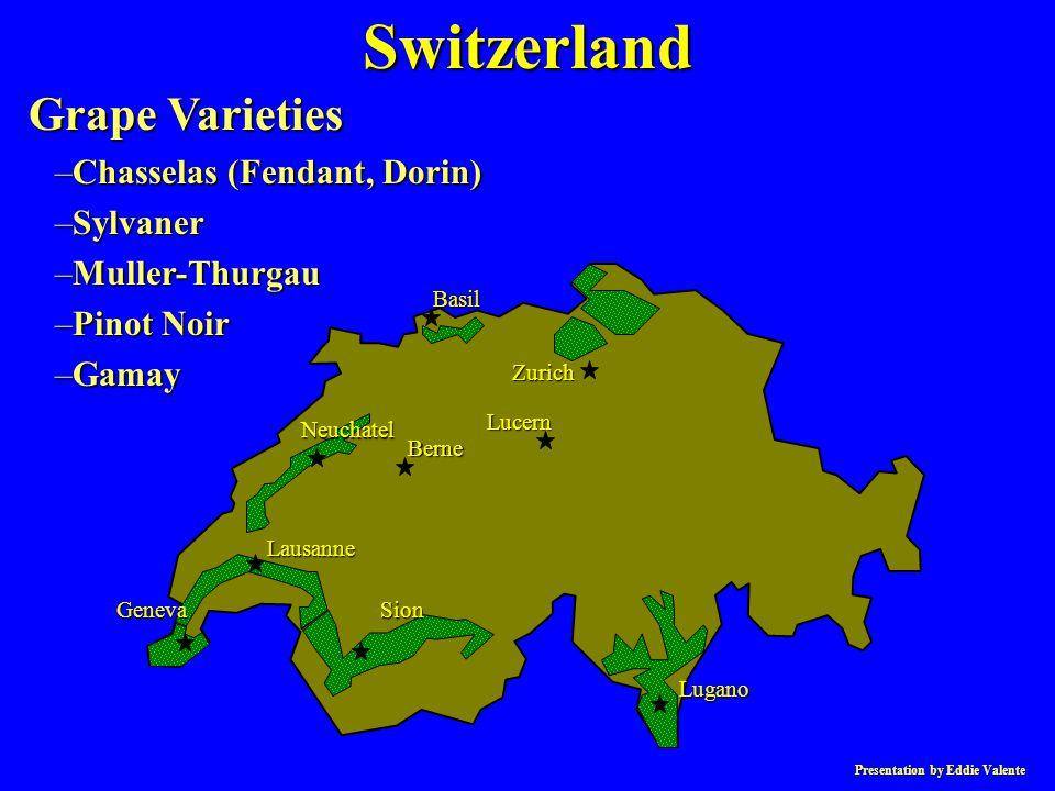 Presentation by Eddie Valente Grape Varieties –Chasselas (Fendant, Dorin) –Sylvaner –Muller-Thurgau –Pinot Noir –Gamay Lausanne Neuchatel Basil Lucern
