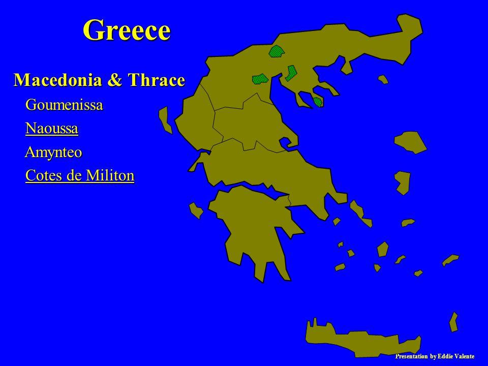 Presentation by Eddie Valente Greece Macedonia & Thrace Goumenissa Goumenissa Naoussa Naoussa Amynteo Amynteo Cotes de Militon Cotes de Militon
