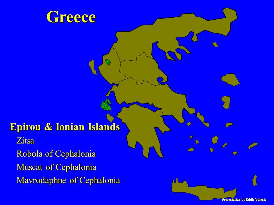 Presentation by Eddie Valente Greece Epirou & Ionian Islands Zitsa Zitsa Robola of Cephalonia Robola of Cephalonia Muscat of Cephalonia Muscat of Ceph