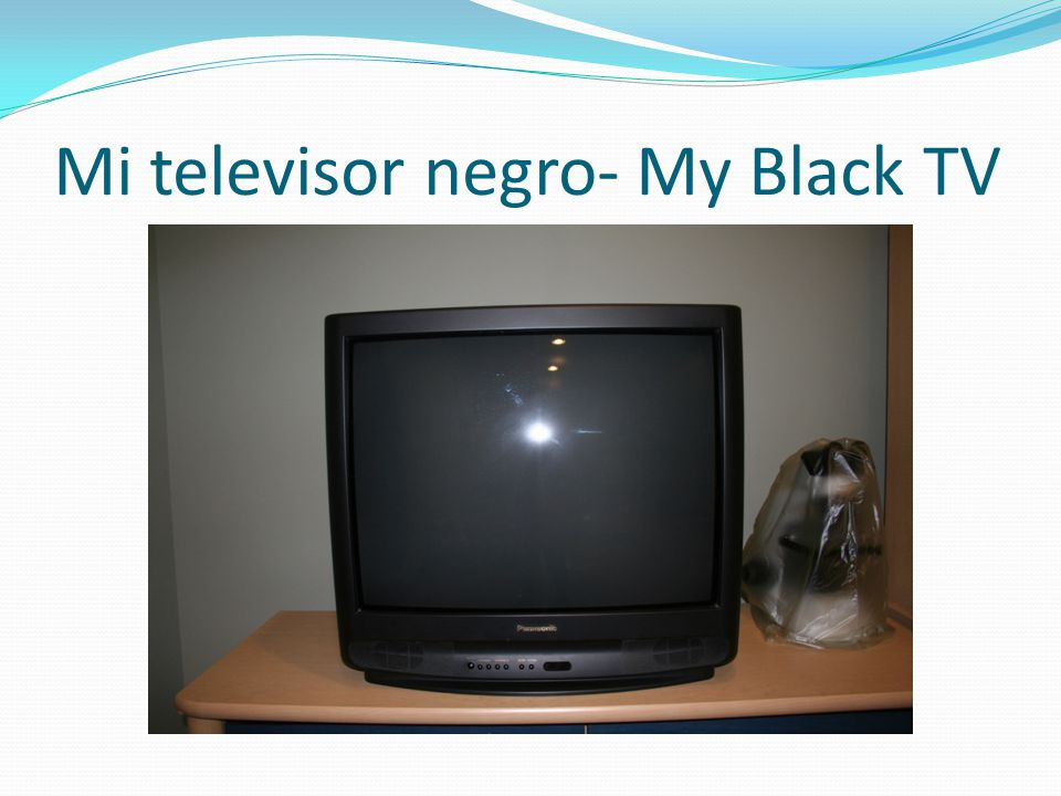 Mi televisor negro- My Black TV