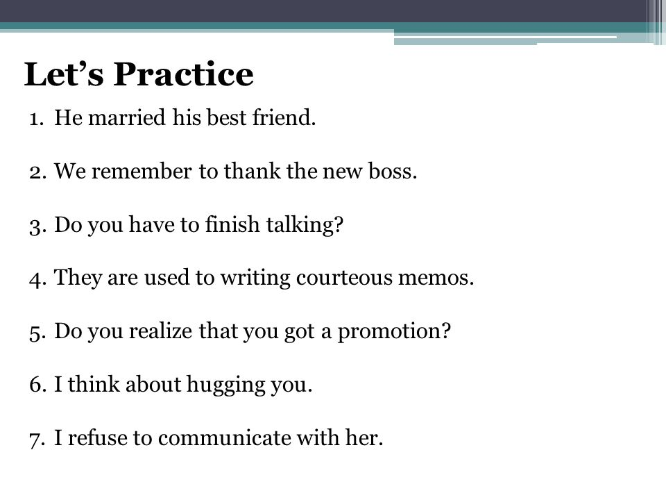 Let's Practice 1.He married his best friend. 2.We remember to thank the new boss.