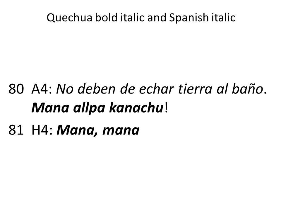 Quechua bold italic and Spanish italic 80A4: No deben de echar tierra al baño. Mana allpa kanachu! 81H4: Mana, mana