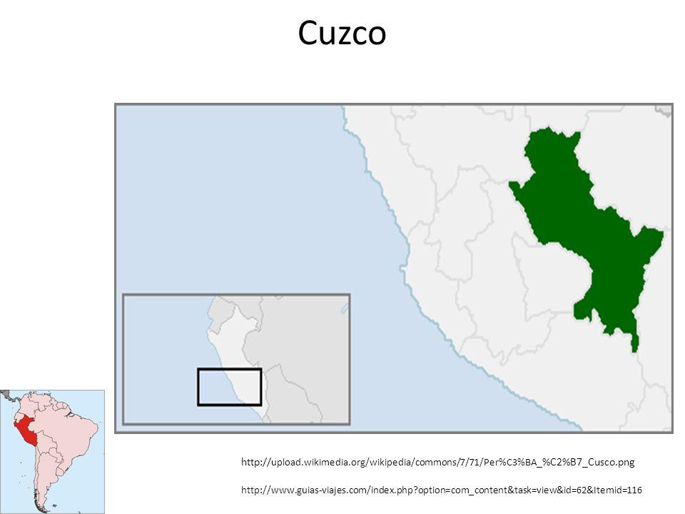 Cuzco http:// upload.wikimedia.org/wikipedia/commons/7/71/Per%C3%BA _%C2%B7_Cusco.png http://www.guias-viajes.com/index.php?option=com_content&task=vi