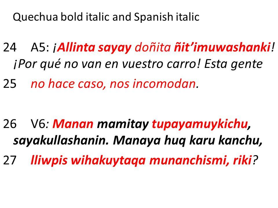 Quechua bold italic and Spanish italic 24A5: ¡Allinta sayay doñita ñit'imuwashanki! ¡Por qué no van en vuestro carro! Esta gente 25no hace caso, nos i