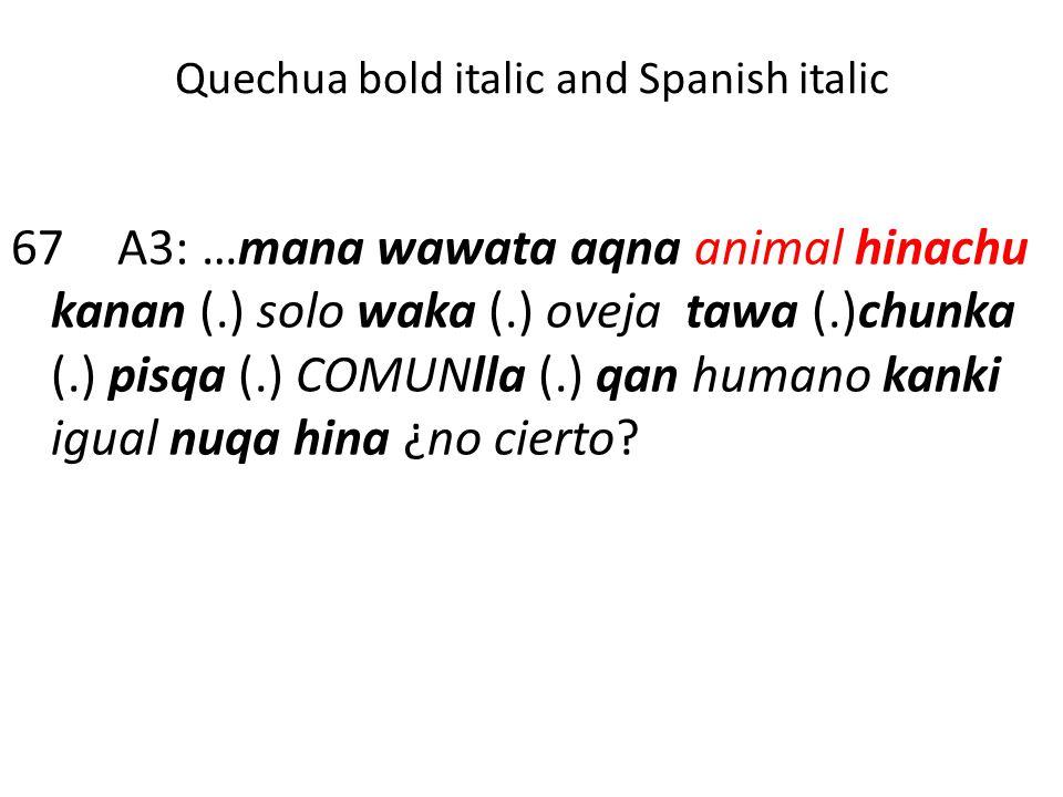 Quechua bold italic and Spanish italic 67A3: …mana wawata aqna animal hinachu kanan (.) solo waka (.) oveja tawa (.)chunka (.) pisqa (.) COMUNlla (.)