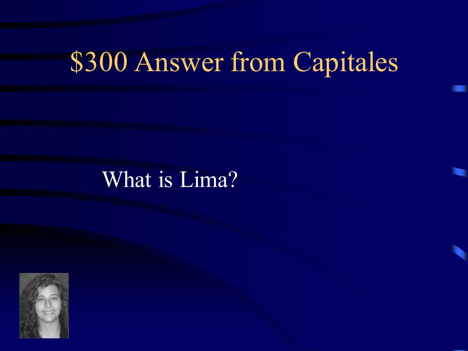 $300 Question from Capitales The capital of Perú.