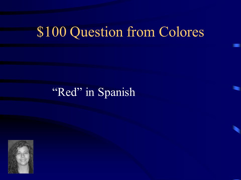 Jeopardy ColoresCapitalesVerbosCuerpo Números Q $100 Q $200 Q $300 Q $400 Q $500 Q $100 Q $200 Q $300 Q $400 Q $500 Final Jeopardy