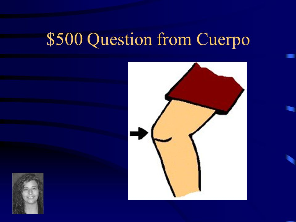 $400 Answer from Cuerpo What is cabeza