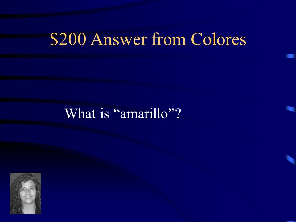 $200 Question from Colores The animal amadillo reminds you of this color in Spanish.