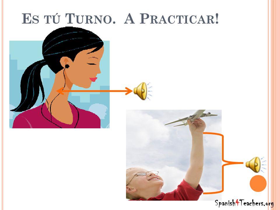 E S TÚ T URNO. A P RACTICAR ! Spanish4Teachers.org
