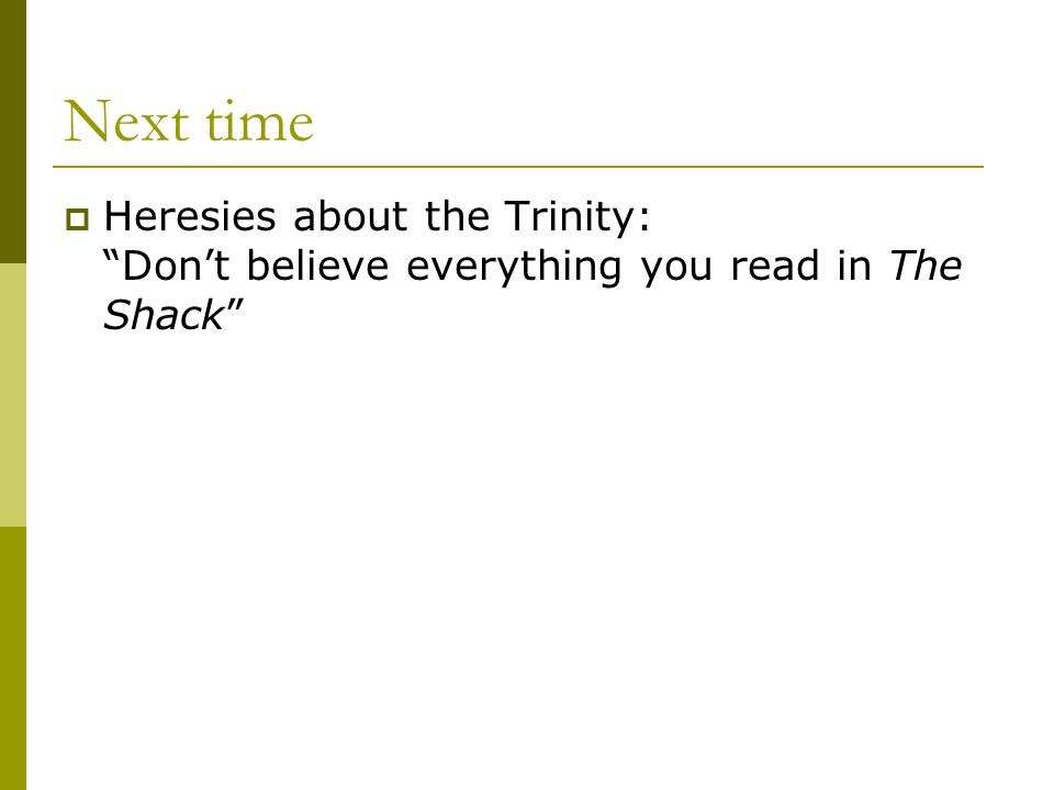 Next time  Heresies about the Trinity: Don't believe everything you read in The Shack