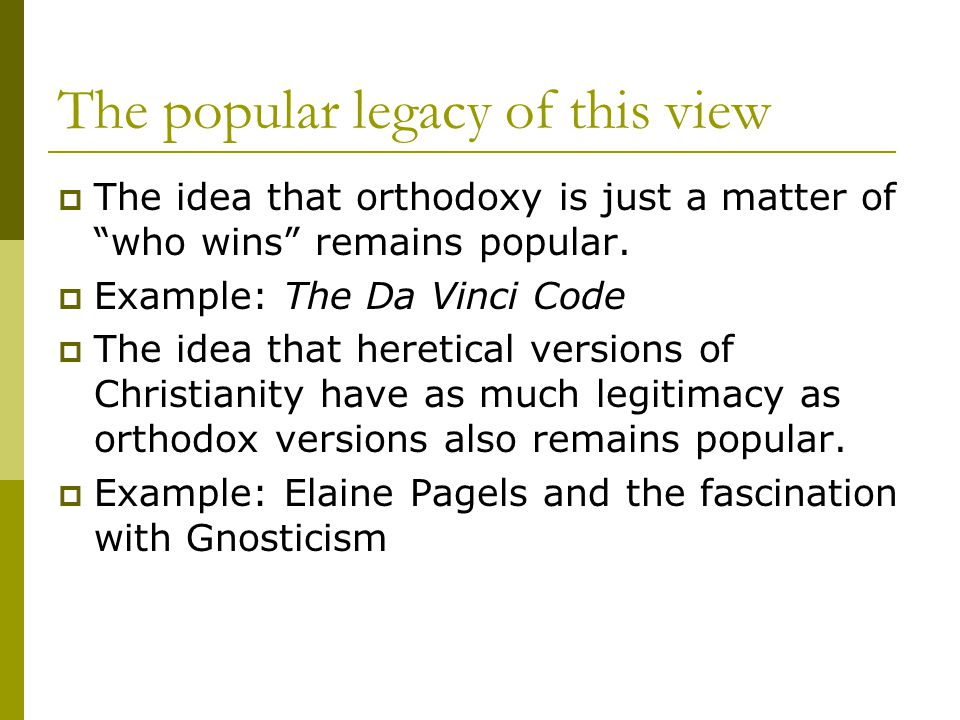 The popular legacy of this view  The idea that orthodoxy is just a matter of who wins remains popular.