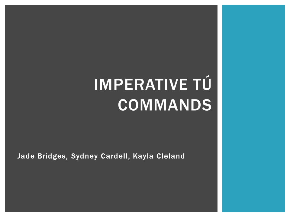 Jade Bridges, Sydney Cardell, Kayla Cleland IMPERATIVE TÚ COMMANDS