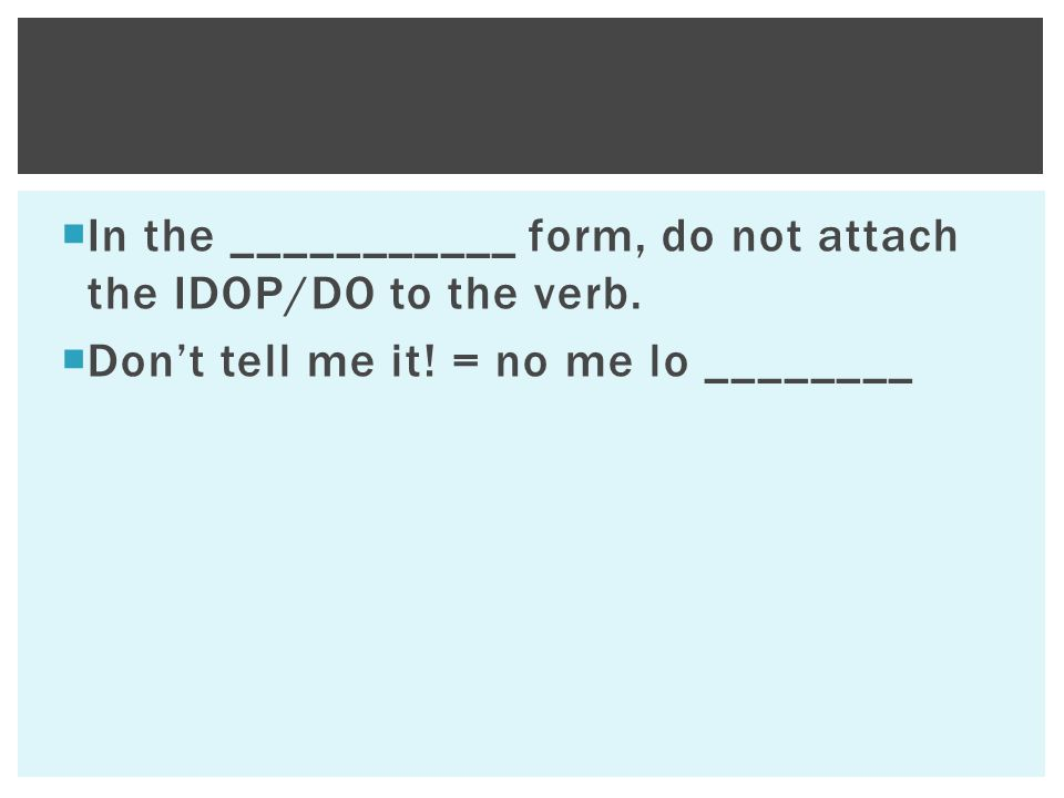  In the ___________ form, do not attach the IDOP/DO to the verb.