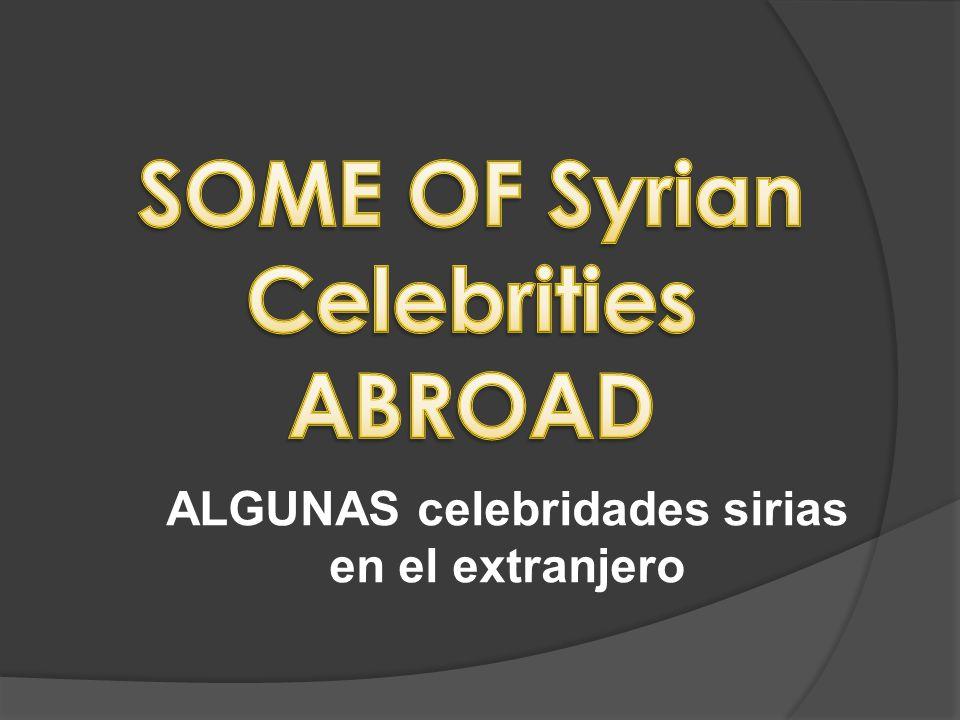 ALGUNAS celebridades sirias en el extranjero