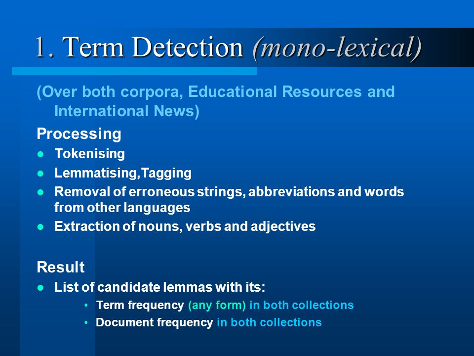 1. Term Detection (mono-lexical) (Over both corpora, Educational Resources and International News) Processing Tokenising Lemmatising,Tagging Removal o