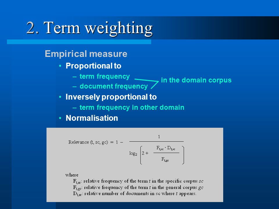 2. Term weighting Empirical measure Proportional to –term frequency –document frequency Inversely proportional to –term frequency in other domain Norm