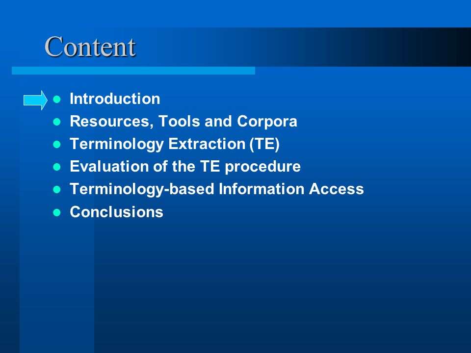 Content Introduction Resources, Tools and Corpora Terminology Extraction (TE) Evaluation of the TE procedure Terminology-based Information Access Conclusions